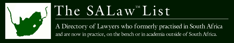 The SA Law List: A Directory of Lawyers who formerly practiced in South Africa and are now in practice, on the bench or in academia outside of South Africa.